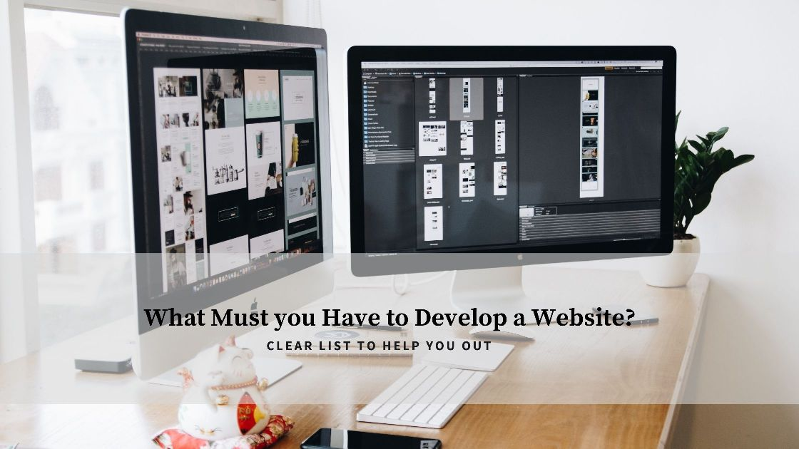 What Must you Have to Develop a Website- Clear List to Help you out